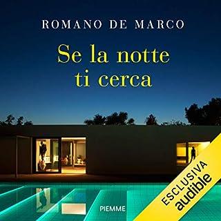 Se la notte ti cerca                   Di:                                                                                                                                 Romano De Marco                               Letto da:                                                                                                                                 Alessandra De Luca                      Durata:  7 ore e 55 min     263 recensioni     Totali 4,3