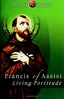 Francis of Assisi: Living Fortitude (Saints & Virtues)