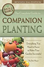 The Complete Guide to Companion Planting Everything You Need to Know to Make Your Garden Successful Revised 2nd Edition (B...