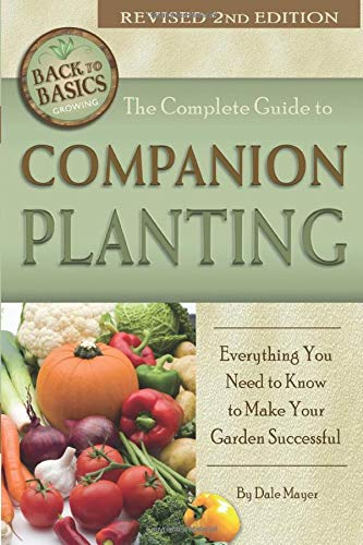 The Complete Guide to Companion Planting  Everything You Need to Know to Make Your Garden Successful Revised 2nd Edition (Back to Basics Growing)