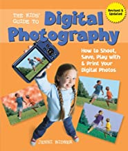 The Kids' Guide to Digital Photography: How to Shoot, Save, Play with & Print Your Digital Photos
