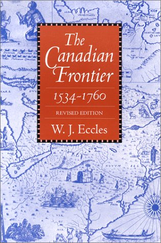 Compare Textbook Prices for The Canadian Frontier, 1534-1760 Histories of the American Frontier Revised Edition ISBN 9780826307064 by Eccles, W. J.
