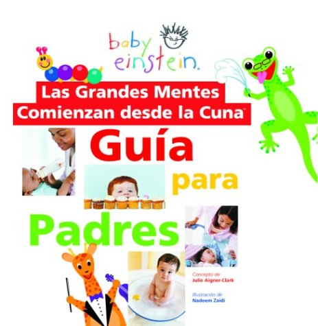 Las grandes mentes comienzan desde la cuna / Baby Einstein, Great Minds Start from Birth: Guia para padres / Guide for Parents