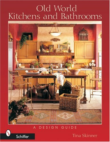 Old World Kitchens and Bathrooms: A Design Guide