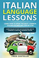 Italian Language Lessons: Learn How to Speak the Most Common Italian Vocabulary Step-By-Step. Learn Italian in Your Car the Natural Way of Learning a Language. Gramar lessons.