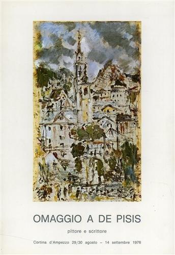Omaggio a De Pisis pittore e scrittore. Catalogo della mostra (Cortina d'Ampezzo, 29 agosto-14 settembre, 1976). Ediz. illustrata (FarsettiArte)