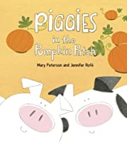 Piggies in the Pumpkin Patch by Mary Peterson Jennifer Rofe(2010-07-01)