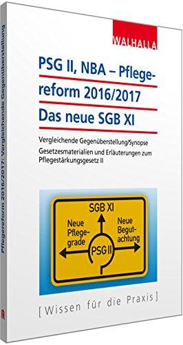 PSG II, NBA – Pflegereform 2016/2017: Das neue SGB XI: Vergleichende Gegenüberstellung/Synopse; Gesetzesmaterialien und Erläuterungen zum Pflegestärkungsgesetz II