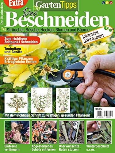 GartenTipps Extra: Das Beschneiden: Sträucher, Büsche, Hecken, Blumen und Bäume