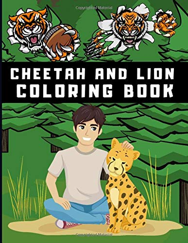 Cheetah And Lion Coloring Book: Tigers Lions Cheetahs Jungle Wildlife Animal Cats Activity Book for Adults Teens Boys Baby Children Relaxation and Activities Books