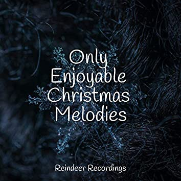 Only Enjoyable Christmas Melodies