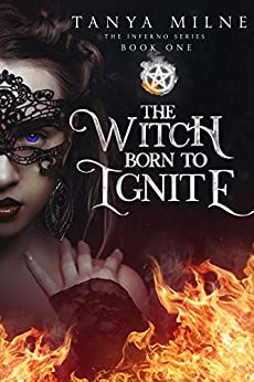 The Witch Born to Ignite: Book One in the Inferno Series by [Tanya Milne]