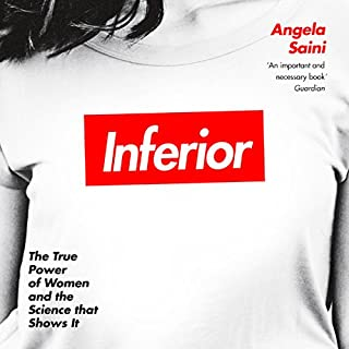 Inferior     How Science Got Women Wrong - and the New Research That's Rewriting the Story              By:                                                                                                                                 Angela Saini                               Narrated by:                                                                                                                                 Tania Rodrigues                      Length: 8 hrs and 58 mins     100 ratings     Overall 4.5