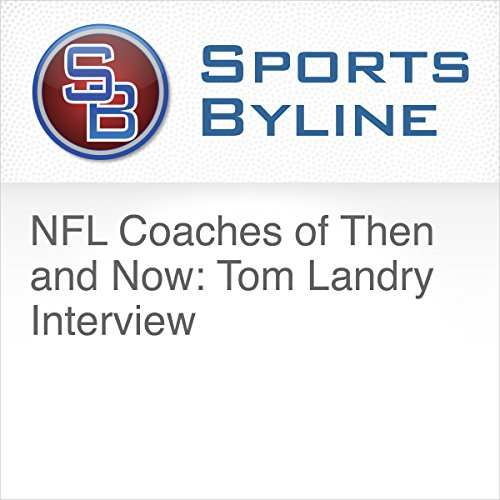NFL Coaches of Then and Now: Tom Landry Interview audiobook cover art