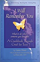I Will Remember You: What to Do When Someone You Love Dies : A Guidebook Through Grief for Teens