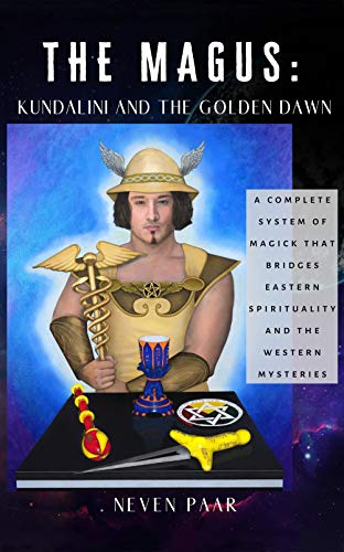 THE MAGUS: KUNDALINI AND THE GOLDEN DAWN: A Complete System of Magick that Bridges Eastern Spirituality and the Western Mysteries (English Edition)