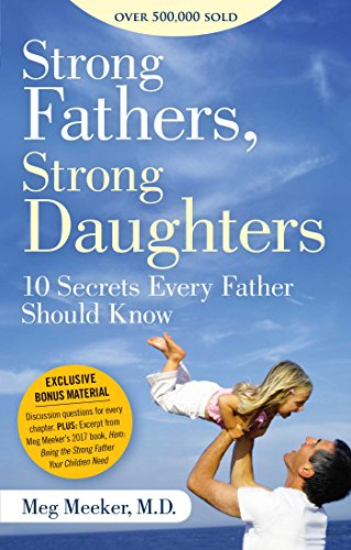 Strong Fathers, Strong Daughters: 10 Secrets Every Father Should Know