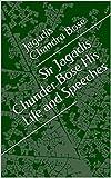 Sir Jagadis Chunder Bose His Life and Speeches (English Edition)