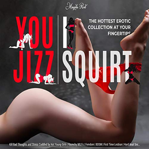 You Jizz, I Squirt: The Hottest Erotic Collection at Your Fingertips Audiobook By Magda Red cover art