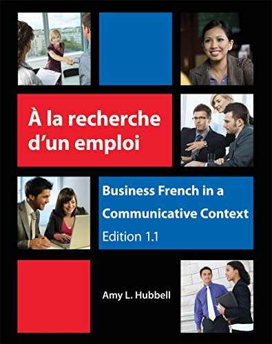 A la recherche d'un emploi: Business French in a Communicative Context (French Edition)