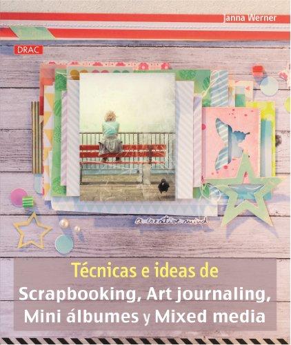 Técnicas E Ideas De Scrapbooking, Art Journaling, Mini Álbumes Y Mixed Media (El Libro De..)