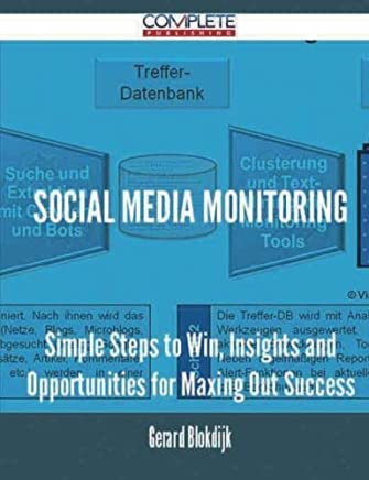 Social Media Monitoring - Simple Steps to Win, Insights and Opportunities for Maxing Out Success by Gerard Blokdijk (2015-07-12)