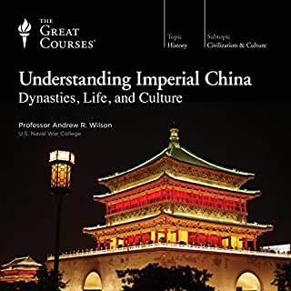 Understanding Imperial China: Dynasties, Life, and Culture                   Written by:                                                                                                                                 Andrew R. Wilson,                                                                                        The Great Courses                               Narrated by:                                                                                                                                 The Great Courses                      Length: 12 hrs and 27 mins     28 ratings     Overall 4.7