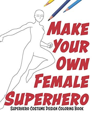Make Your Own Superhero: Super Hero Costume Design Coloring Book
