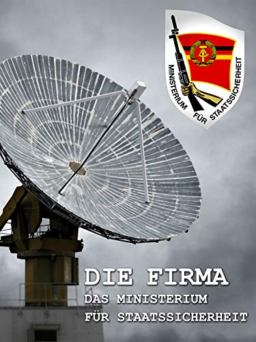 Die Firma: Das Ministerium für Staatssicherheit