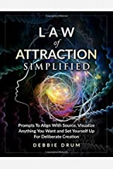 Law of Attraction Simplified: Prompts To Align With Source, Visualize Anything You Want and Set Yourself Up For Deliberate Creation (Debbie Drum's Law of Attraction Journals) Paperback