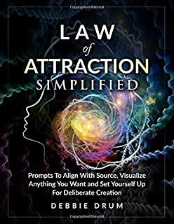 Law of Attraction Simplified: Prompts To Align With Source, Visualize Anything You Want and Set Yourself Up For Deliberate...