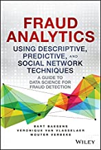 Fraud Analytics Using Descriptive, Predictive, and Social Network Techniques: A Guide to Data Science for Fraud Detection ...