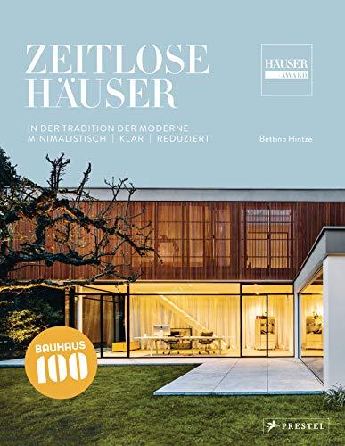 Zeitlose Häuser: In der Tradition der Moderne - Minimalistisch, klar, reduziert. 100 Jahre Bauhaus...