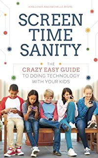 Screen Time Sanity: The Crazy Easy Guide to Doing Technology With Your Kids