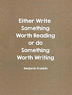 Either Write Something Worth Reading or Do Something Worth Writing: Composition Quote Inspired Notebook To Take Notes and Do Amazing Things, College ... (School and Office Supply, Journal Books)