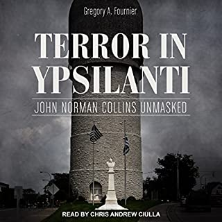 Terror in Ypsilanti     John Norman Collins Unmasked              By:                                                                                                                                 Gregory A. Fournier                               Narrated by:                                                                                                                                 Chris Andrew Ciulla                      Length: 12 hrs and 10 mins     29 ratings     Overall 4.0