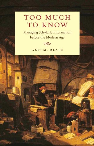 Too Much to Know: Managing Scholarly Information before the Modern Age