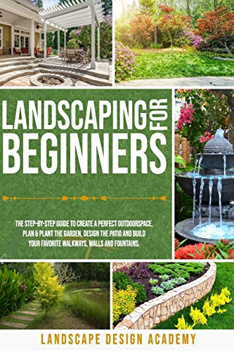 Compare Textbook Prices for LANDSCAPING FOR BEGINNERS: THE STEP-BY-STEP GUIDE TO CREATE A PERFECT OUTDOORSPACE. PLAN & PLANT THE GARDEN, DESIGN THE PATIO AND BUILD YOUR FAVORITE WALKWAYS, WALLS AND FOUNTAINS  ISBN 9798680242391 by ., .LANDSCAPE DESIGN ACADEMY