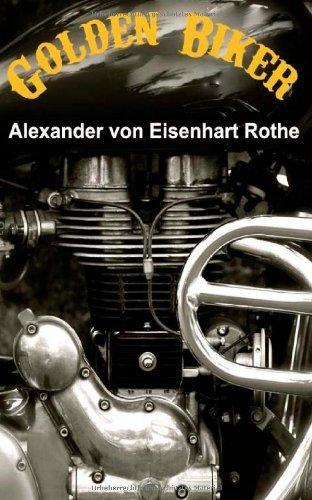 Golden Biker (Deutsche Ausgabe): Humoristischer Abenteuer Road-Roman, Indien auf einem Enfield-Motorrad, total schräg, Nazis, Drogen, Hippies, ... Marihuana aus dem Himalaya (German Edition) by Alexander von Eisenhart-Rothe(2012-09-13)