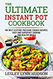 Instant Pot Cookbook: ✔ 2021 - The Best Electric Pressure Cooker Recipes, Easy and Superfast Cooking for Healthy Meals, with Pictures, Calories & Nutritional Information
