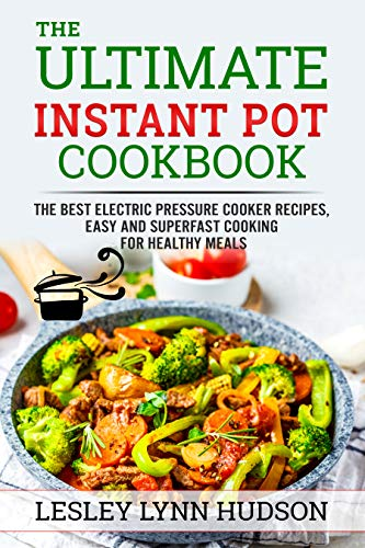 Instant Pot Cookbook: ✔ 2020 - The Best Electric Pressure Cooker Recipes, Easy and Superfast Cooking for Healthy Meals, with Pictures, Calories & Nutritional Information