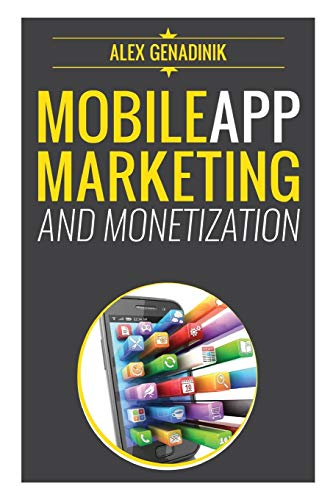 Price comparison product image Mobile App Marketing And Monetization: How To Promote Mobile Apps Like A Pro: Learn to promote and monetize your Android or iPhone app. Get hundreds ... of downloads and grow your app business