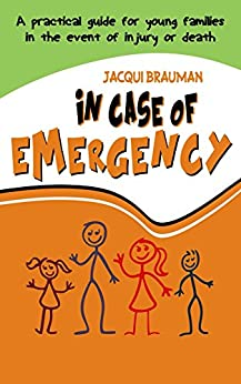 In Case of Emergency: A practical guide for young families in the event of injury or death by [Jacqui Brauman]