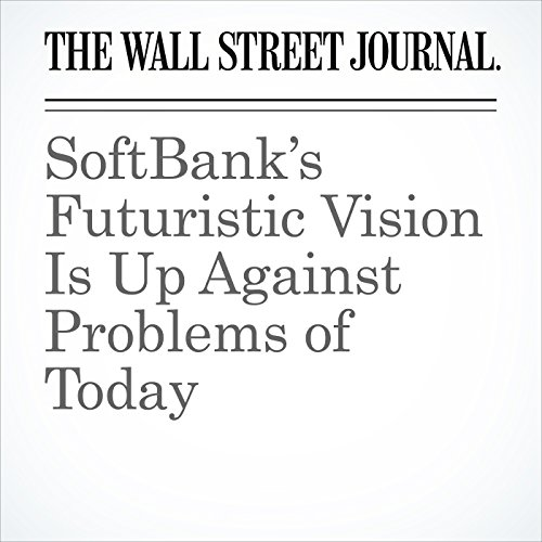 SoftBank's Futuristic Vision Is Up Against Problems of Today cover art