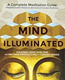 The Mind Illuminated: A Complete Meditation Guide Integrating Buddhist Wisdom and Brain Science for Greater Mindfulness - John Yates Phd
