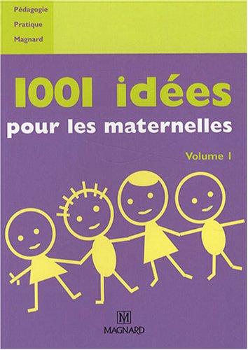 1001 idées pour les maternelles : Volume 1