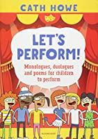 Let's Perform!: Monologues, duologues and poems for children to perform