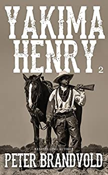 Yakima Henry: Volume 2: A Western Fiction Classic Series by [Peter Brandvold]