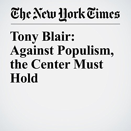 Tony Blair: Against Populism, the Center Must Hold copertina