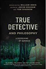 True Detective and Philosophy: A Deeper Kind of Darkness (The Blackwell Philosophy and Pop Culture Series) Kindle Edition